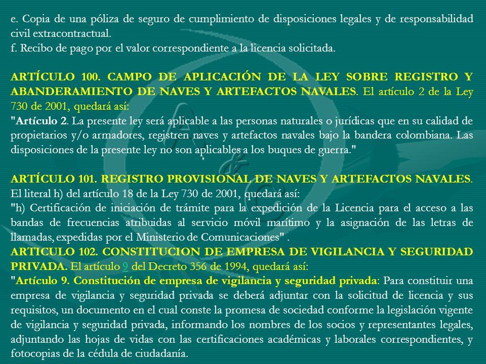e. Copia de una póliza de seguro de cumplimiento de disposiciones legales y de responsabilidad civil extracontractual. f. Recibo de pago por el valor