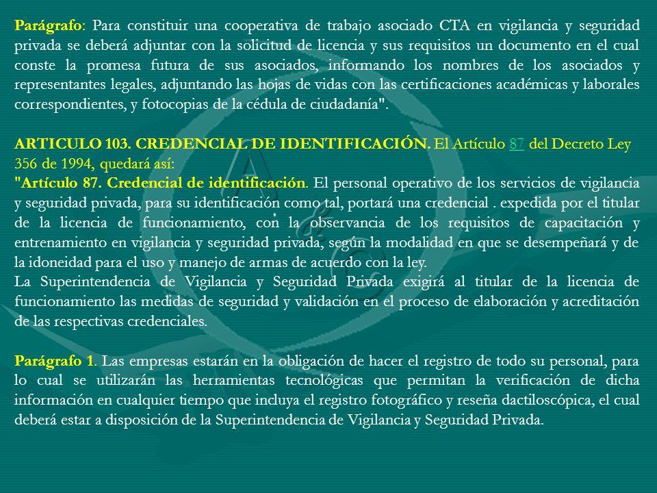 Parágrafo: Para constituir una cooperativa de trabajo asociado CTA en vigilancia y seguridad privada se deberá adjuntar con la solicitud de licencia y