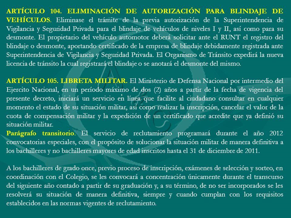 ARTÍCULO 104. ELIMINACIÓN DE AUTORIZACIÓN PARA BLINDAJE DE VEHÍCULOS. Eliminase el trámite de la previa autorización de la Superintendencia de Vigilan
