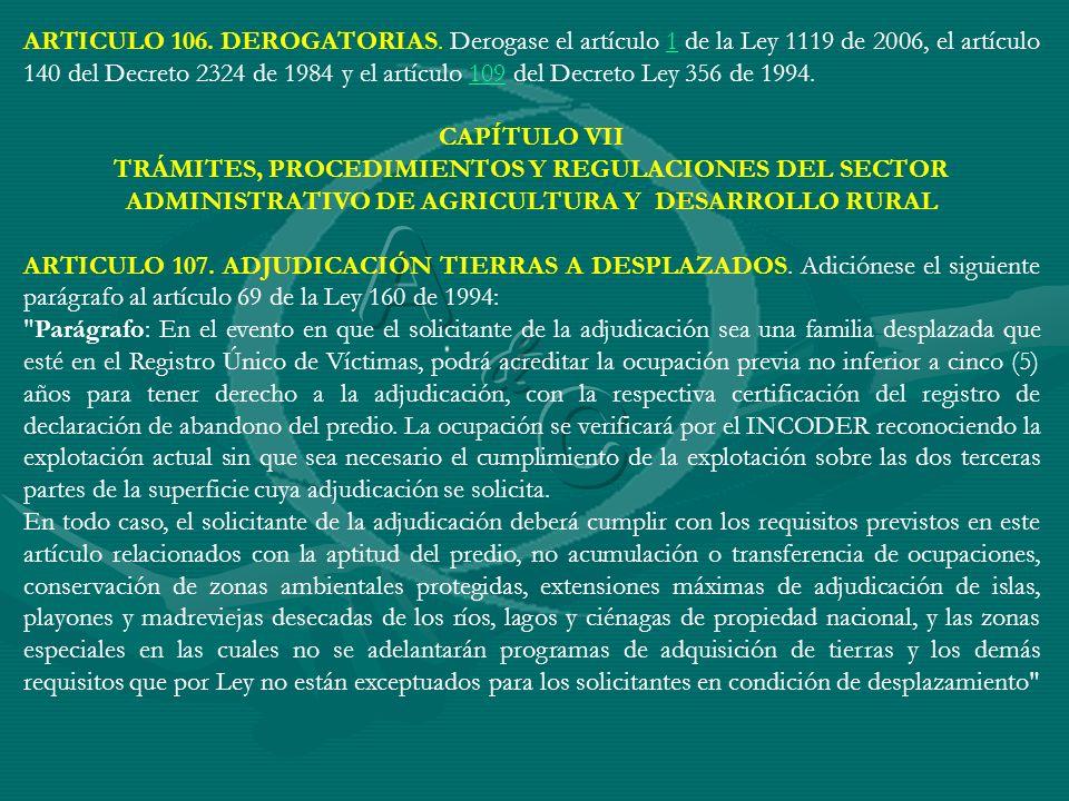 ARTICULO 106. DEROGATORIAS. Derogase el artículo 1 de la Ley 1119 de 2006, el artículo 140 del Decreto 2324 de 1984 y el artículo 109 del Decreto Ley