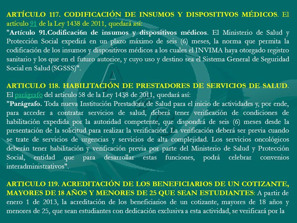 ARTÍCULO 117. CODIFICACIÓN DE INSUMOS Y DISPOSITIVOS MÉDICOS. El artículo 91 de la Ley 1438 de 2011, quedará así:91