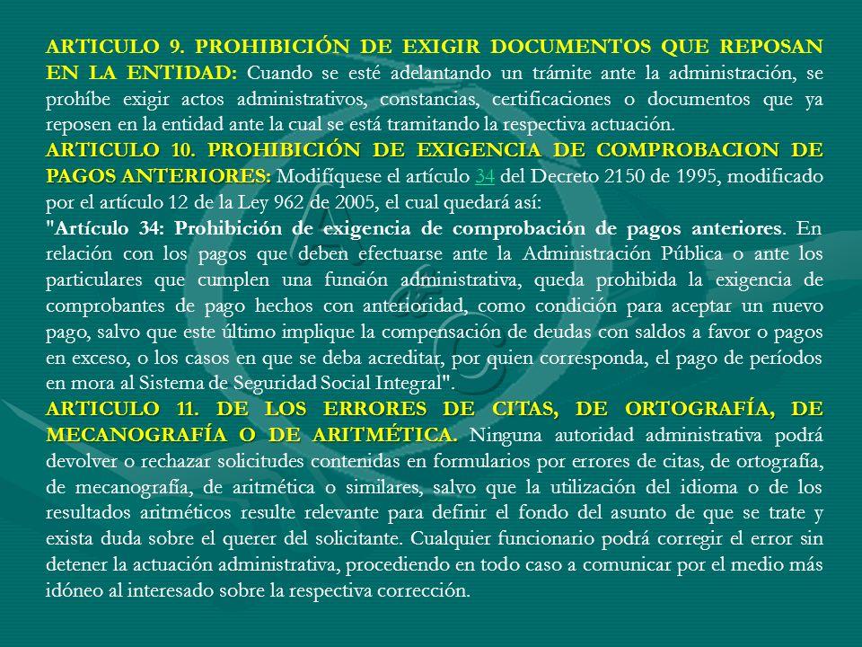 ARTICULO 9. PROHIBICIÓN DE EXIGIR DOCUMENTOS QUE REPOSAN EN LA ENTIDAD: Cuando se esté adelantando un trámite ante la administración, se prohíbe exigi
