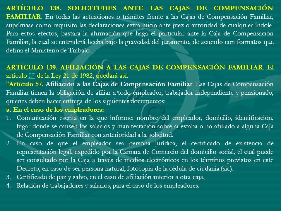 ARTÍCULO 138. SOLICITUDES ANTE LAS CAJAS DE COMPENSACIÓN FAMILIAR. En todas las actuaciones o trámites frente a las Cajas de Compensación Familiar, su