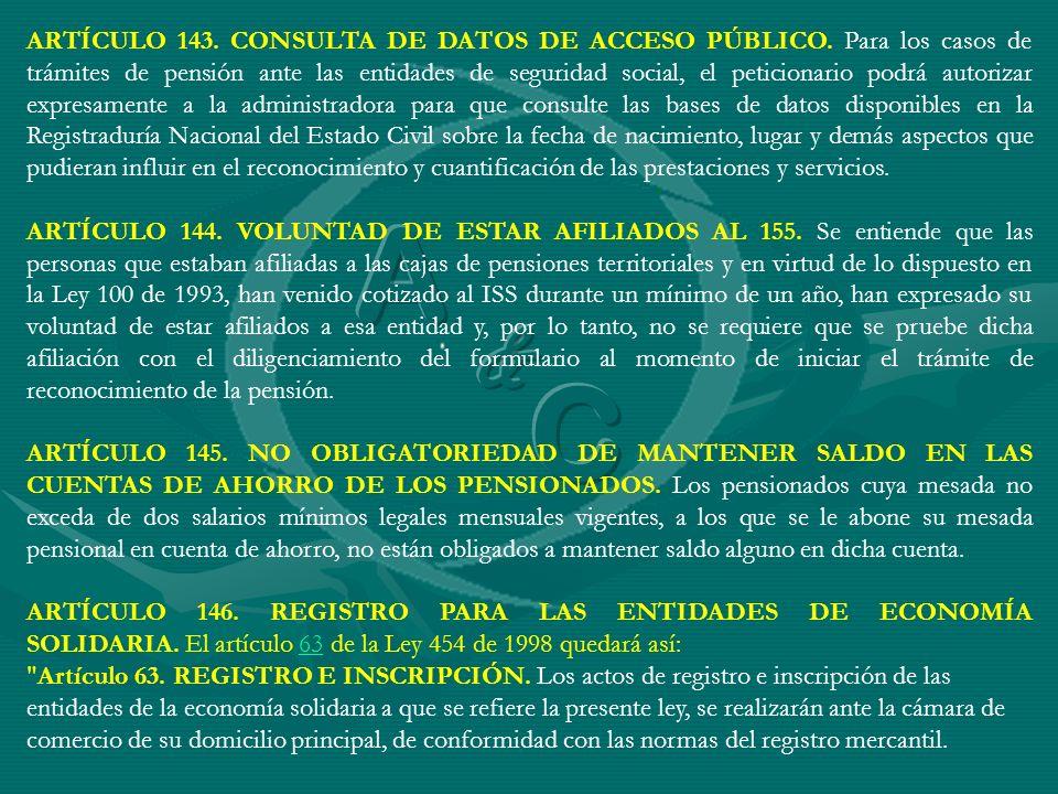 ARTÍCULO 143. CONSULTA DE DATOS DE ACCESO PÚBLICO. Para los casos de trámites de pensión ante las entidades de seguridad social, el peticionario podrá