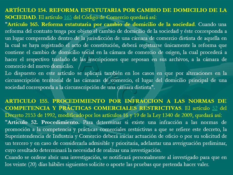 ARTÍCULO 154. REFORMA ESTATUTARIA POR CAMBIO DE DOMICILIO DE LA SOCIEDAD. El artículo 165 del Código de Comercio quedará así:165