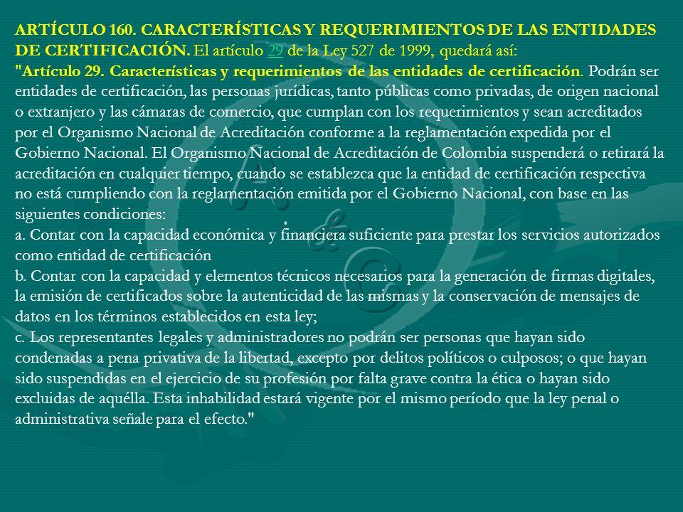 ARTÍCULO 160. CARACTERÍSTICAS Y REQUERIMIENTOS DE LAS ENTIDADES DE CERTIFICACIÓN. El artículo 29 de la Ley 527 de 1999, quedará así:29