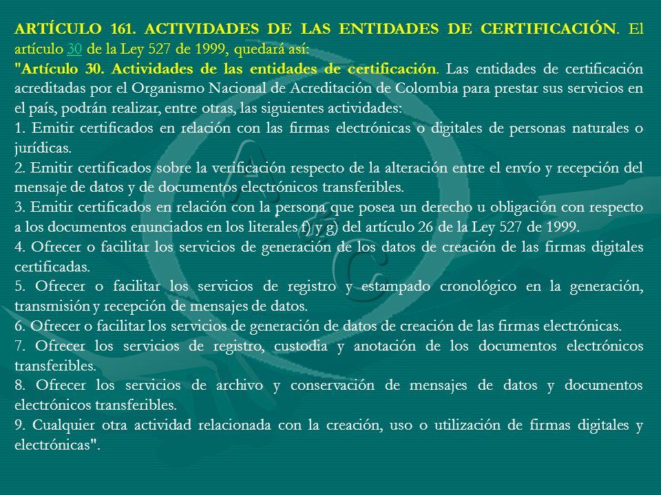 ARTÍCULO 161. ACTIVIDADES DE LAS ENTIDADES DE CERTIFICACIÓN. El artículo 30 de la Ley 527 de 1999, quedará así:30