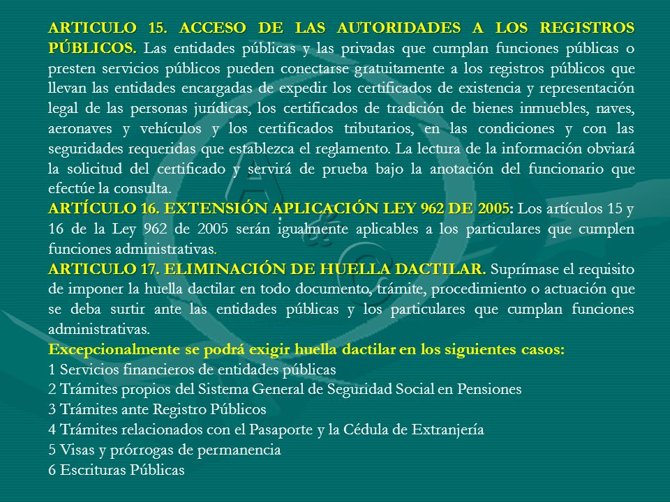 ARTICULO 15. ACCESO DE LAS AUTORIDADES A LOS REGISTROS PÚBLICOS. ARTICULO 15. ACCESO DE LAS AUTORIDADES A LOS REGISTROS PÚBLICOS. Las entidades públic