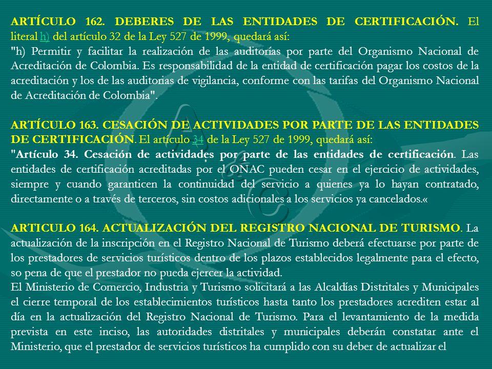 ARTÍCULO 162. DEBERES DE LAS ENTIDADES DE CERTIFICACIÓN. El literal h) del artículo 32 de la Ley 527 de 1999, quedará así:h)
