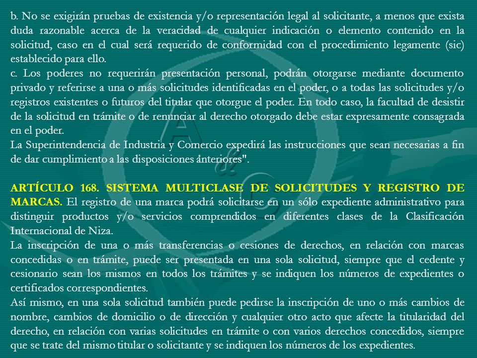 b. No se exigirán pruebas de existencia y/o representación legal al solicitante, a menos que exista duda razonable acerca de la veracidad de cualquier