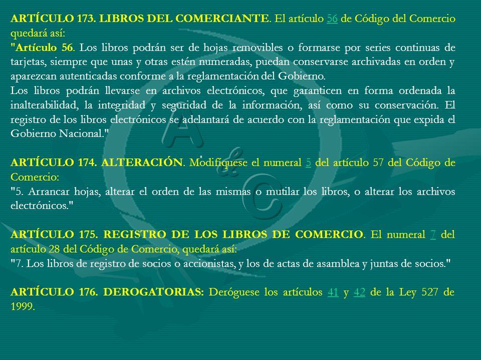 ARTÍCULO 173. LIBROS DEL COMERCIANTE. El artículo 56 de Código del Comercio quedará así:56