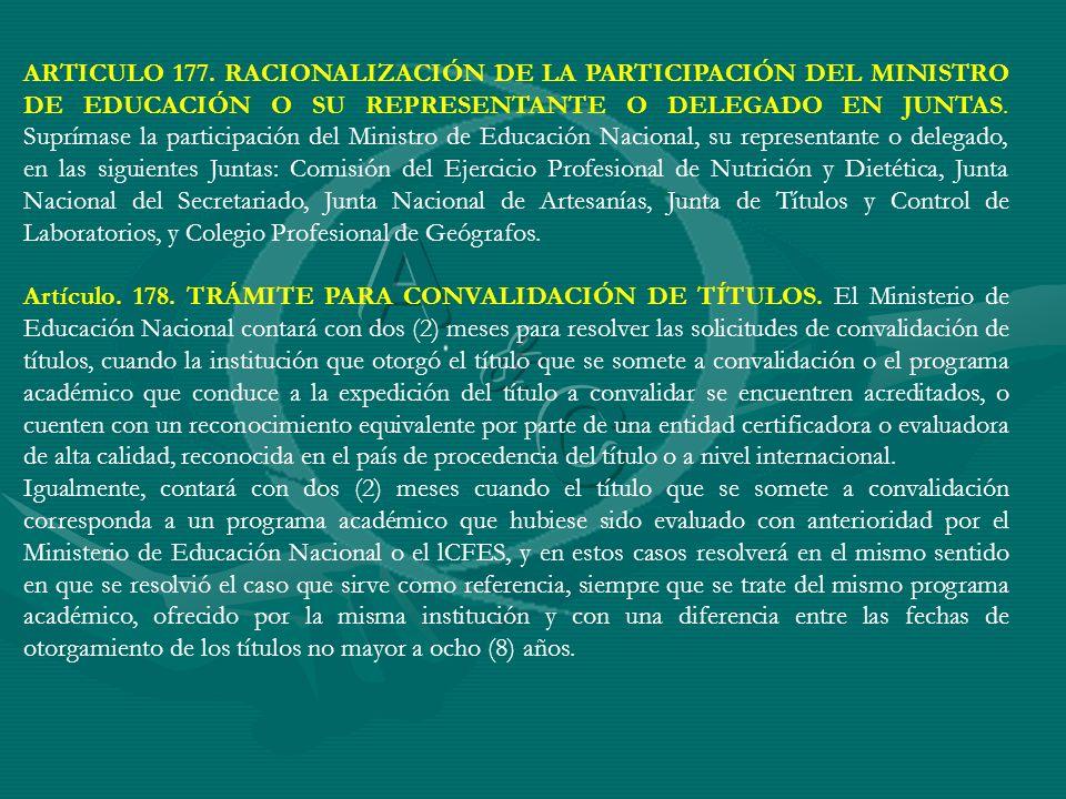 ARTICULO 177. RACIONALIZACIÓN DE LA PARTICIPACIÓN DEL MINISTRO DE EDUCACIÓN O SU REPRESENTANTE O DELEGADO EN JUNTAS. Suprímase la participación del Mi
