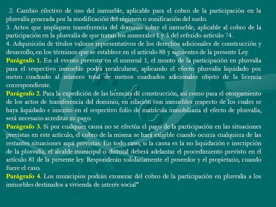 2. Cambio efectivo de uso del inmueble, aplicable para el cobro de la participación en la plusvalía generada por la modificación del régimen o zonific