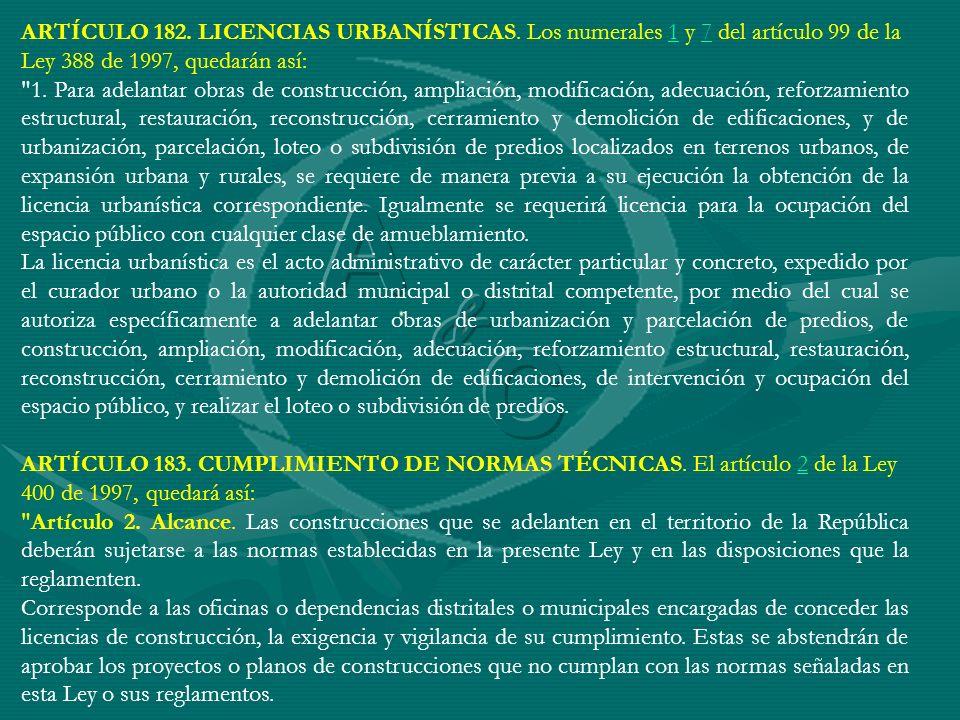 ARTÍCULO 182. LICENCIAS URBANÍSTICAS. Los numerales 1 y 7 del artículo 99 de la Ley 388 de 1997, quedarán así:17
