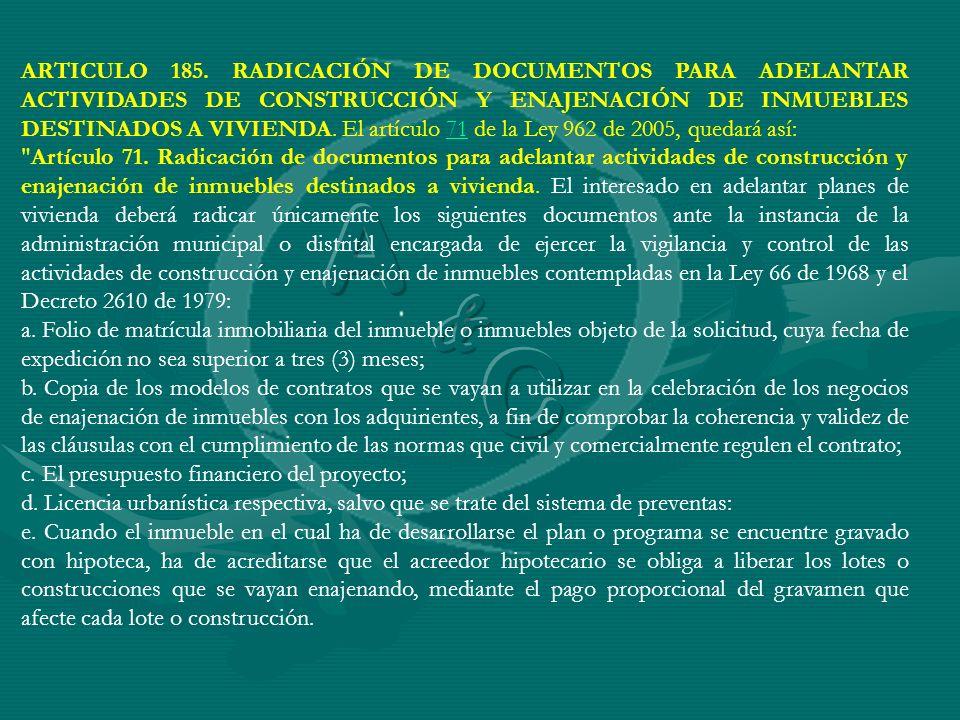 ARTICULO 185. RADICACIÓN DE DOCUMENTOS PARA ADELANTAR ACTIVIDADES DE CONSTRUCCIÓN Y ENAJENACIÓN DE INMUEBLES DESTINADOS A VIVIENDA. El artículo 71 de