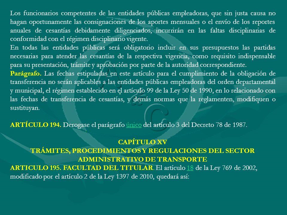 Los funcionarios competentes de las entidades públicas empleadoras, que sin justa causa no hagan oportunamente las consignaciones de los aportes mensu