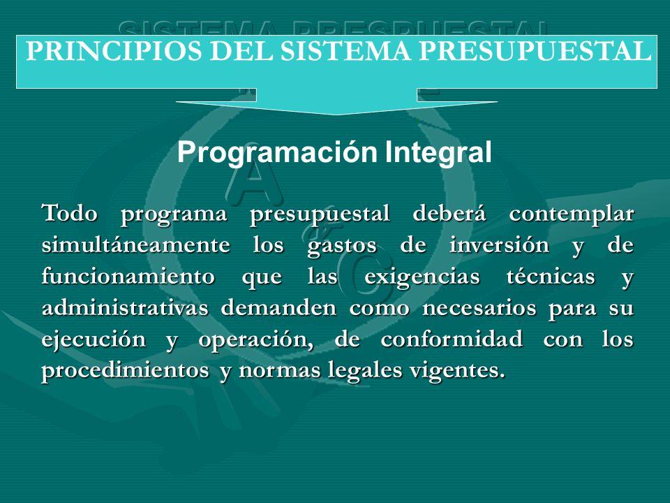 Programación Integral PRINCIPIOS DEL SISTEMA PRESUPUESTAL Todo programa presupuestal deberá contemplar simultáneamente los gastos de inversión y de fu