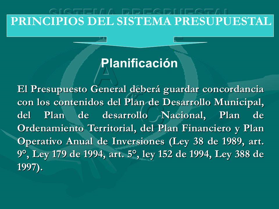 Planificación PRINCIPIOS DEL SISTEMA PRESUPUESTAL El Presupuesto General deberá guardar concordancia con los contenidos del Plan de Desarrollo Municip