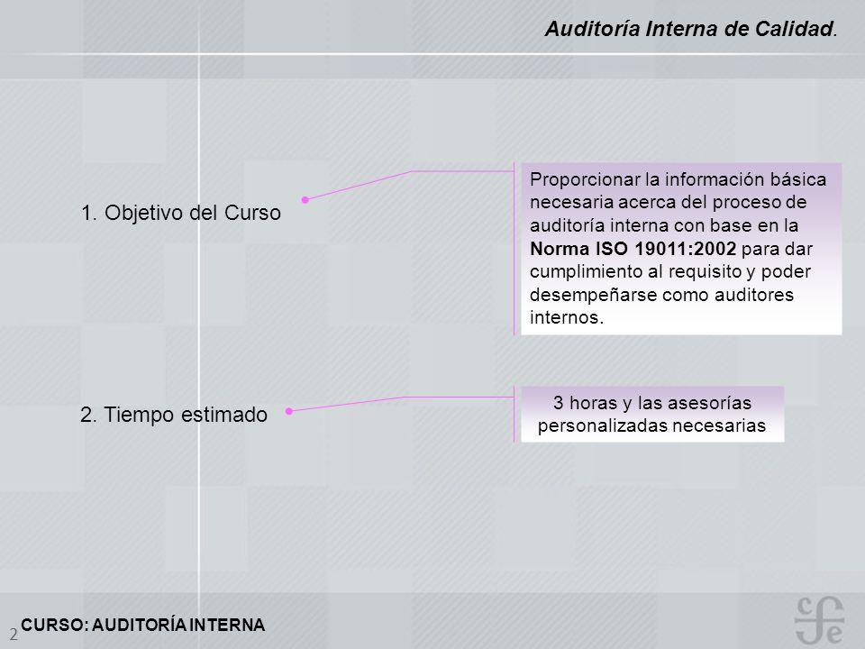 CURSO: AUDITORÍA INTERNA 2 Auditoría Interna de Calidad. 1. Objetivo del Curso Proporcionar la información básica necesaria acerca del proceso de audi