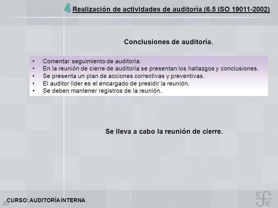 CURSO: AUDITORÍA INTERNA 20 Conclusiones de auditoría. Se lleva a cabo la reunión de cierre. Comentar seguimiento de auditoría. En la reunión de cierr