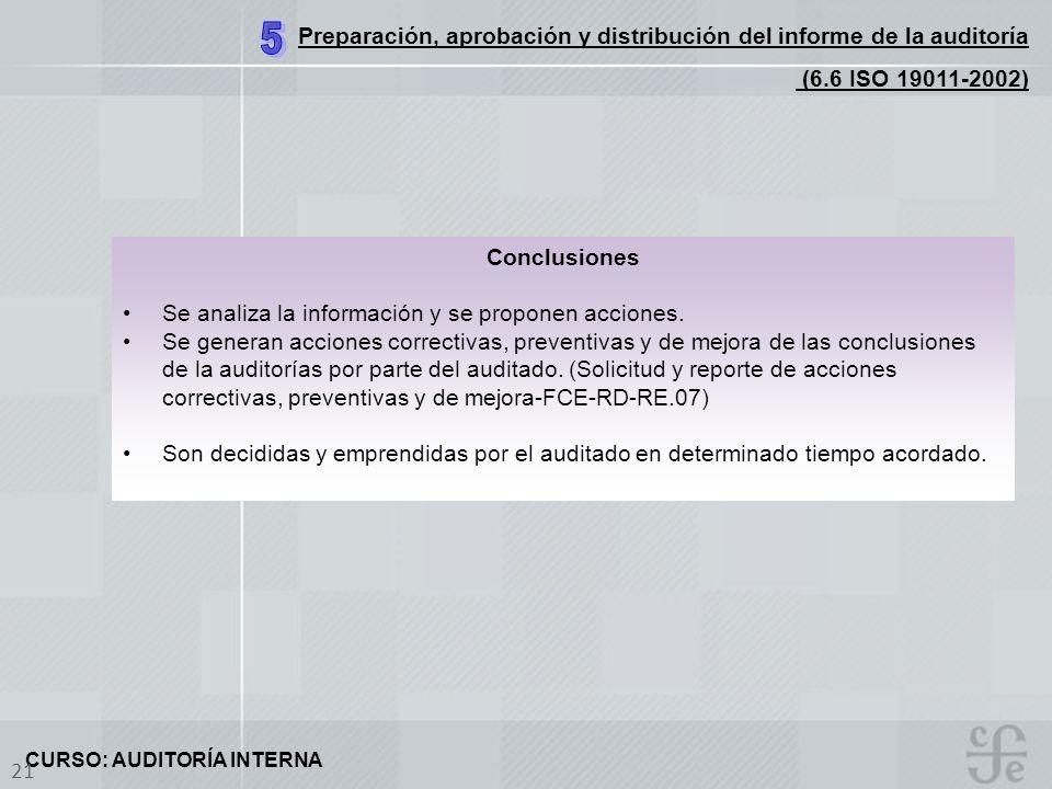 CURSO: AUDITORÍA INTERNA 21 Preparación, aprobación y distribución del informe de la auditoría (6.6 ISO 19011-2002) Conclusiones Se analiza la informa