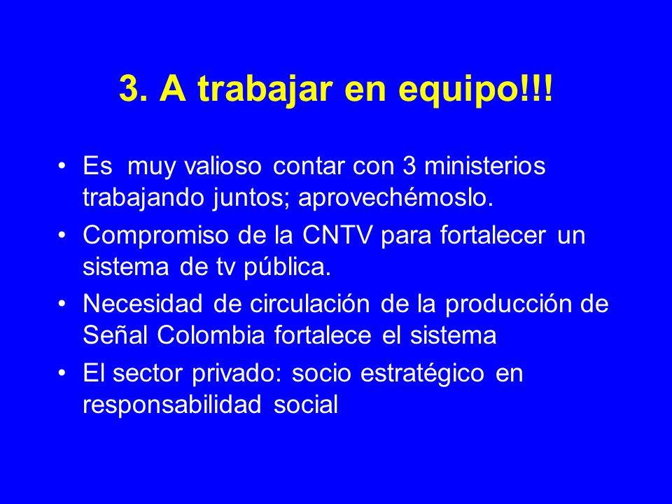 3. A trabajar en equipo!!! Es muy valioso contar con 3 ministerios trabajando juntos; aprovechémoslo. Compromiso de la CNTV para fortalecer un sistema