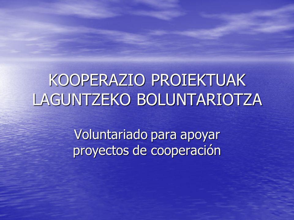 KOOPERAZIO PROIEKTUAK LAGUNTZEKO BOLUNTARIOTZA Voluntariado para apoyar proyectos de cooperación