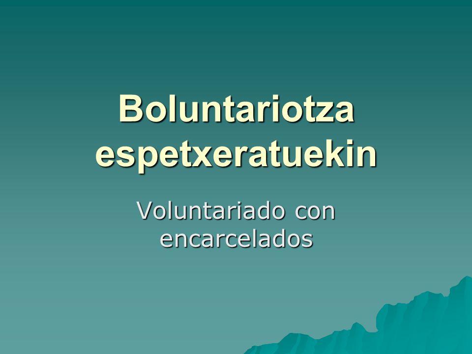 Boluntariotza espetxeratuekin Voluntariado con encarcelados