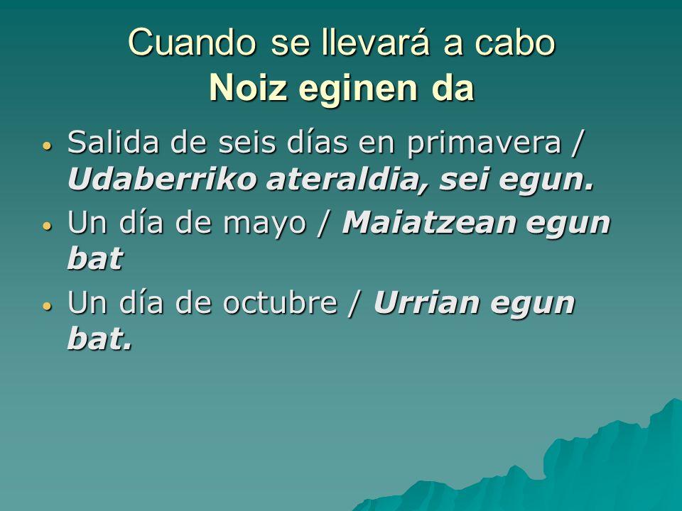 Cuando se llevará a cabo Noiz eginen da Salida de seis días en primavera / Udaberriko ateraldia, sei egun.