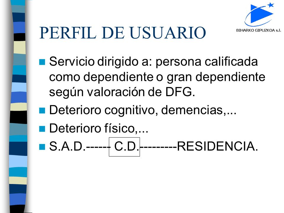 PERFIL DE USUARIO Servicio dirigido a: persona calificada como dependiente o gran dependiente según valoración de DFG. Deterioro cognitivo, demencias,