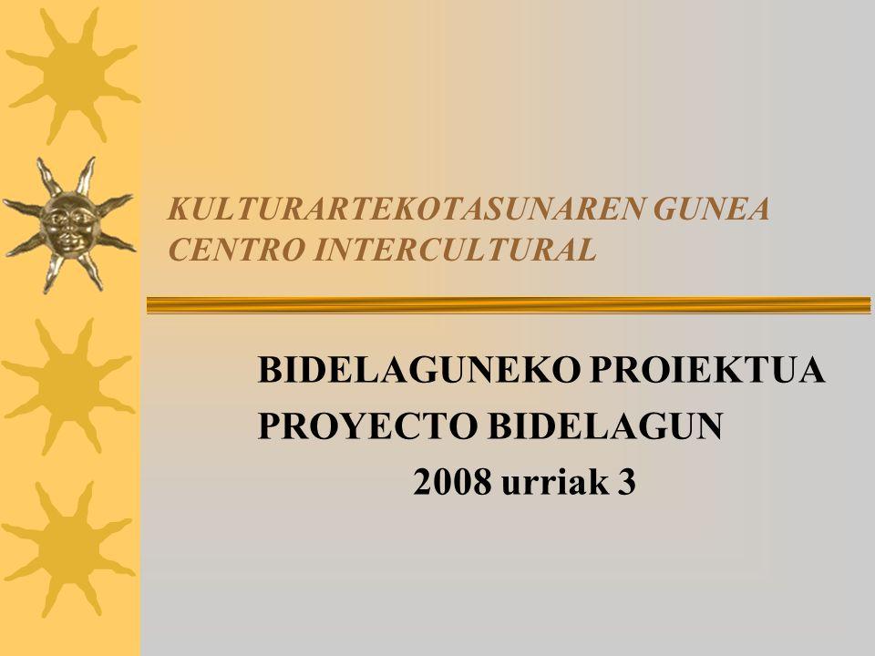 KULTURARTEKOTASUNAREN GUNEA CENTRO INTERCULTURAL BIDELAGUNEKO PROIEKTUA PROYECTO BIDELAGUN 2008 urriak 3