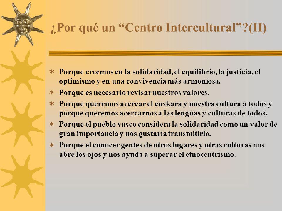 ¿Por qué un Centro Intercultural (II) Porque creemos en la solidaridad, el equilibrio, la justicia, el optimismo y en una convivencia más armoniosa.