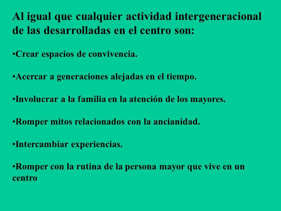 Al igual que cualquier actividad intergeneracional de las desarrolladas en el centro son: Crear espacios de convivencia.