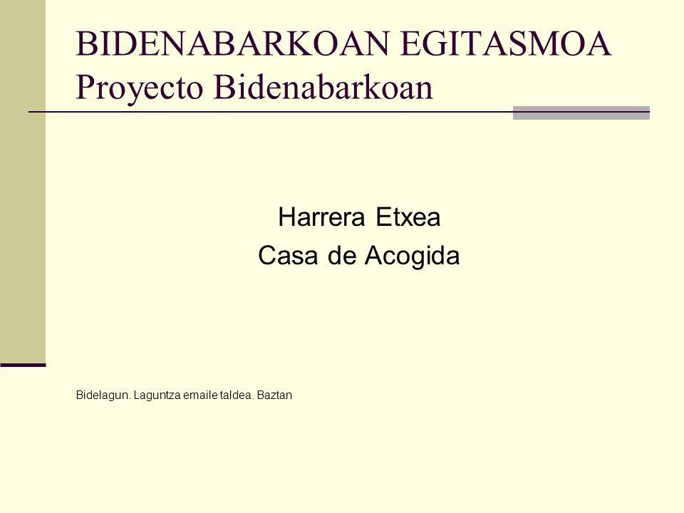 BIDENABARKOAN EGITASMOA Proyecto Bidenabarkoan Harrera Etxea Casa de Acogida Bidelagun.