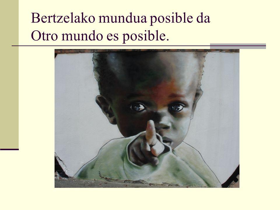 Bertzelako mundua posible da Otro mundo es posible.