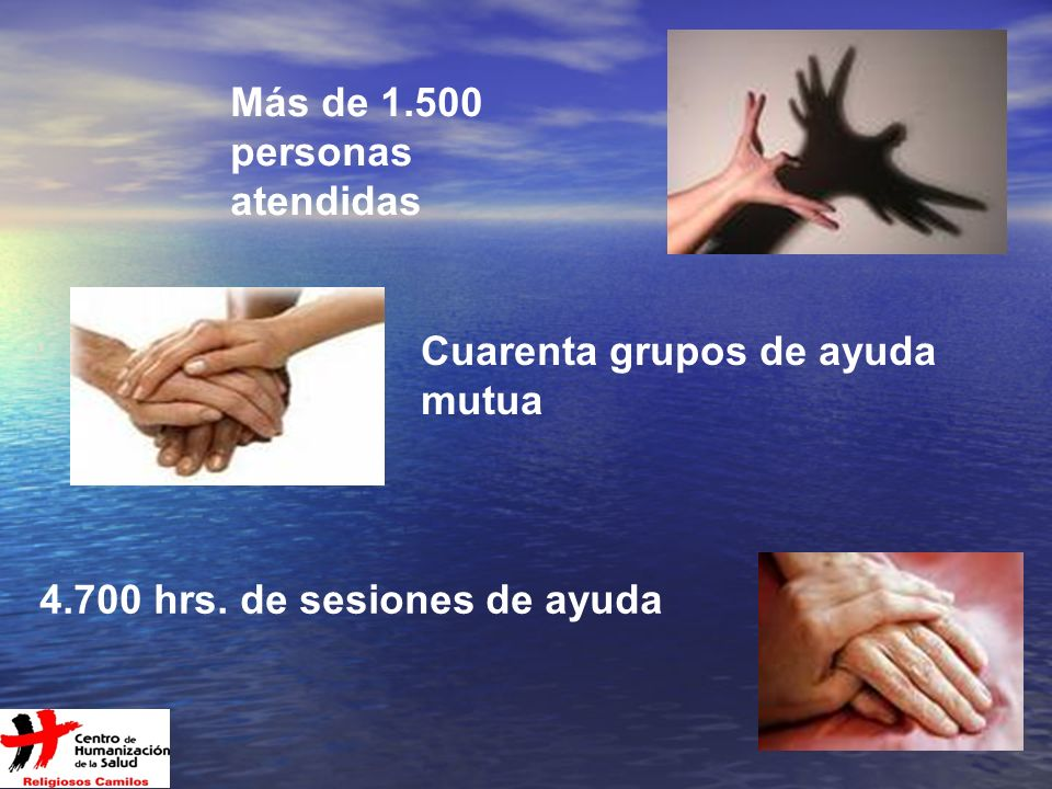 9 Más de 1.500 personas atendidas Cuarenta grupos de ayuda mutua 4.700 hrs. de sesiones de ayuda