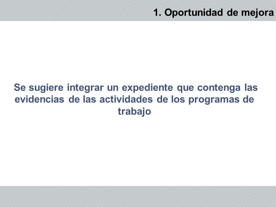 Se sugiere integrar un expediente que contenga las evidencias de las actividades de los programas de trabajo 1.