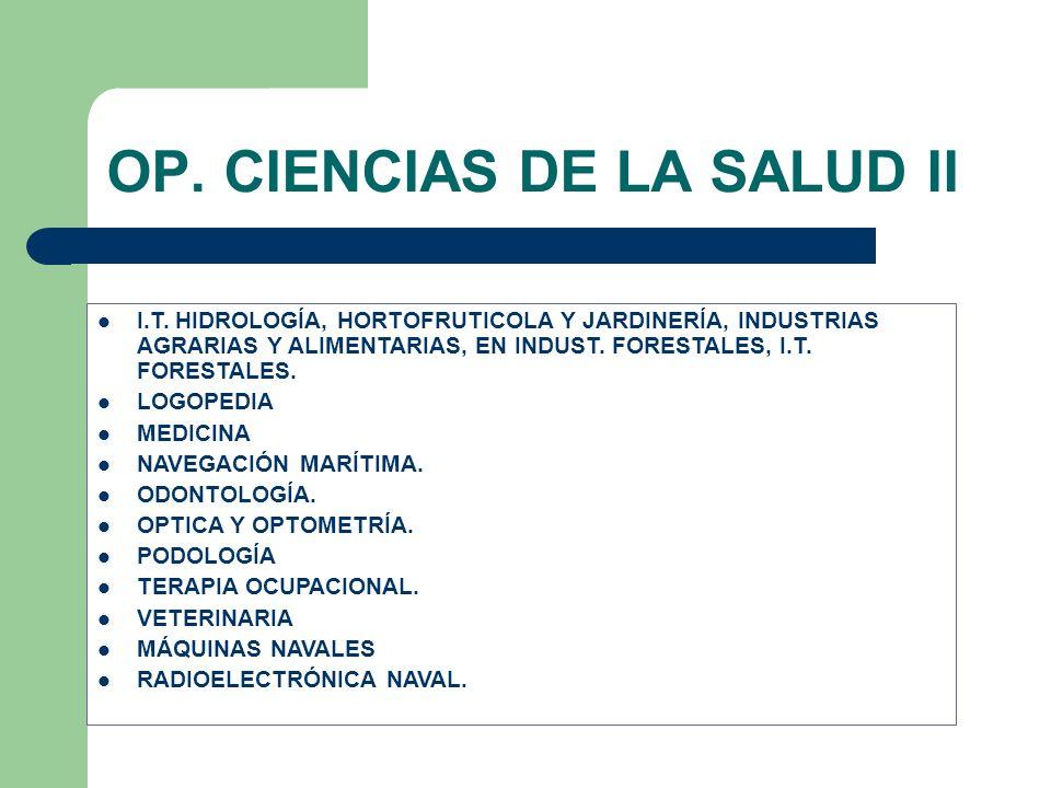 OP. CIENCIAS DE LA SALUD II I.T. HIDROLOGÍA, HORTOFRUTICOLA Y JARDINERÍA, INDUSTRIAS AGRARIAS Y ALIMENTARIAS, EN INDUST. FORESTALES, I.T. FORESTALES.