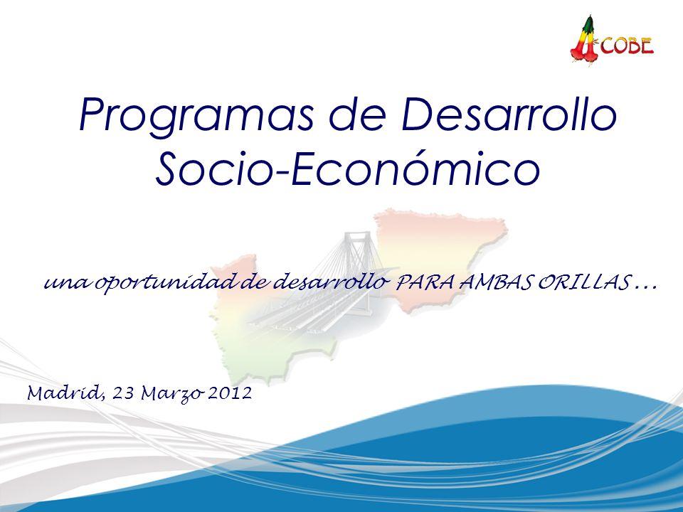 Programas de Desarrollo Socio-Económico una oportunidad de desarrollo PARA AMBAS ORILLAS … Madrid, 23 Marzo 2012