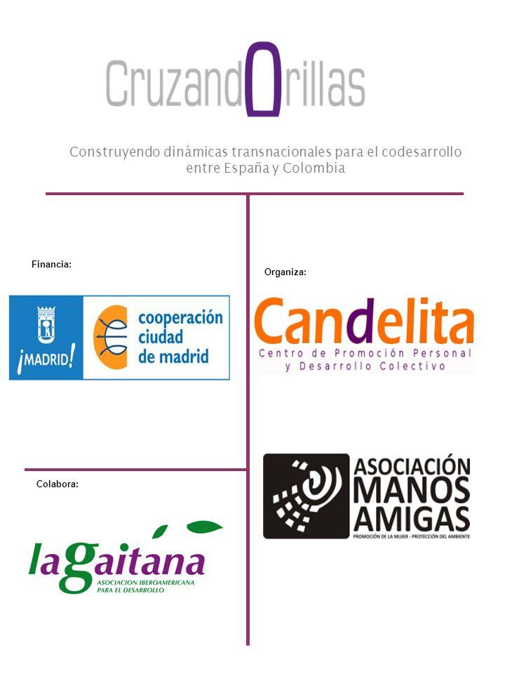 Construyendo dinámicas transnacionales para el codesarrollo entre España y Colombia Financia: Organiza: Colabora: