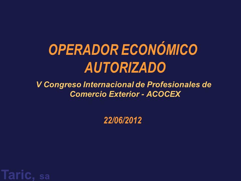 Taric, sa OPERADOR ECONÓMICO AUTORIZADO V Congreso Internacional de Profesionales de Comercio Exterior - ACOCEX 22/06/2012