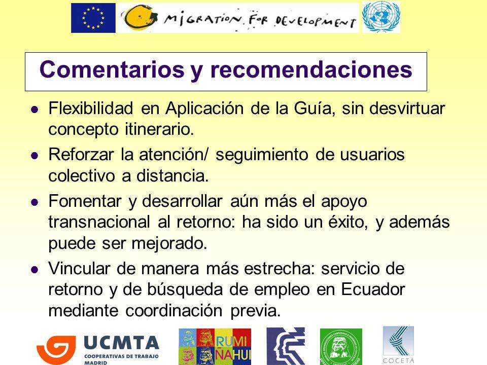 Comentarios y recomendaciones Flexibilidad en Aplicación de la Guía, sin desvirtuar concepto itinerario. Reforzar la atención/ seguimiento de usuarios