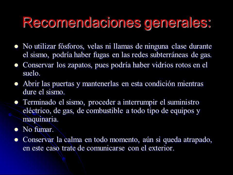 Recomendaciones generales: No utilizar fósforos, velas ni llamas de ninguna clase durante el sismo, podría haber fugas en las redes subterráneas de ga