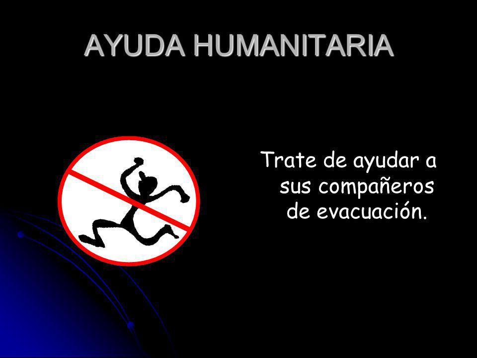 AYUDA HUMANITARIA Trate de ayudar a sus compañeros de evacuación.