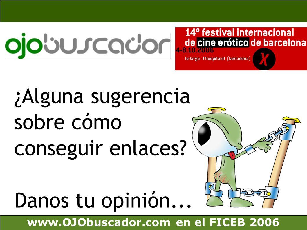 www.OJObuscador.com en el FICEB 2006 ¿Alguna sugerencia sobre cómo conseguir enlaces? Danos tu opinión...