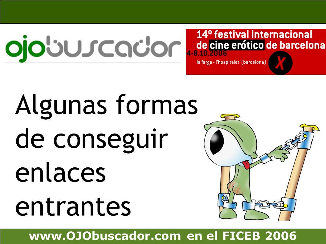 www.OJObuscador.com en el FICEB 2006 Algunas formas de conseguir enlaces entrantes
