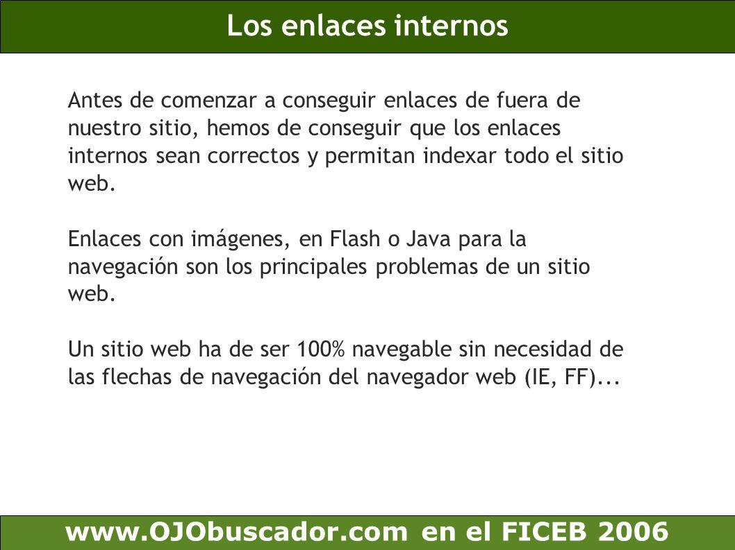 Los enlaces internos www.OJObuscador.com en el FICEB 2006 Antes de comenzar a conseguir enlaces de fuera de nuestro sitio, hemos de conseguir que los