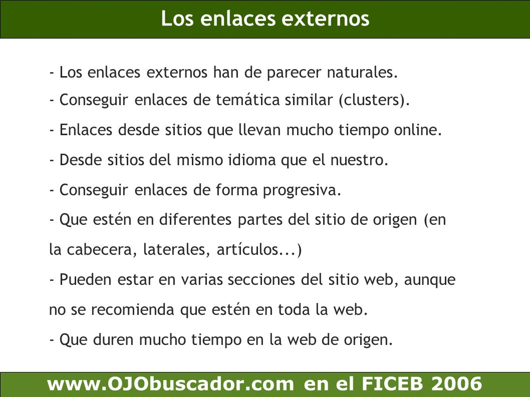 Los enlaces externos www.OJObuscador.com en el FICEB 2006 - Los enlaces externos han de parecer naturales. - Conseguir enlaces de temática similar (cl