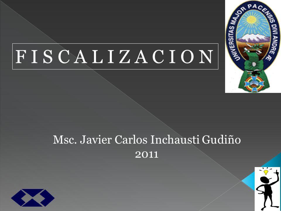 Msc. Javier Carlos Inchausti Gudiño 2011 F I S C A L I Z A C I O N