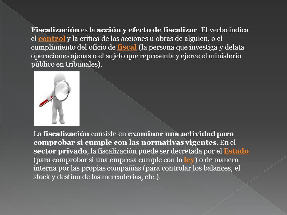 Fiscalización es la acción y efecto de fiscalizar.